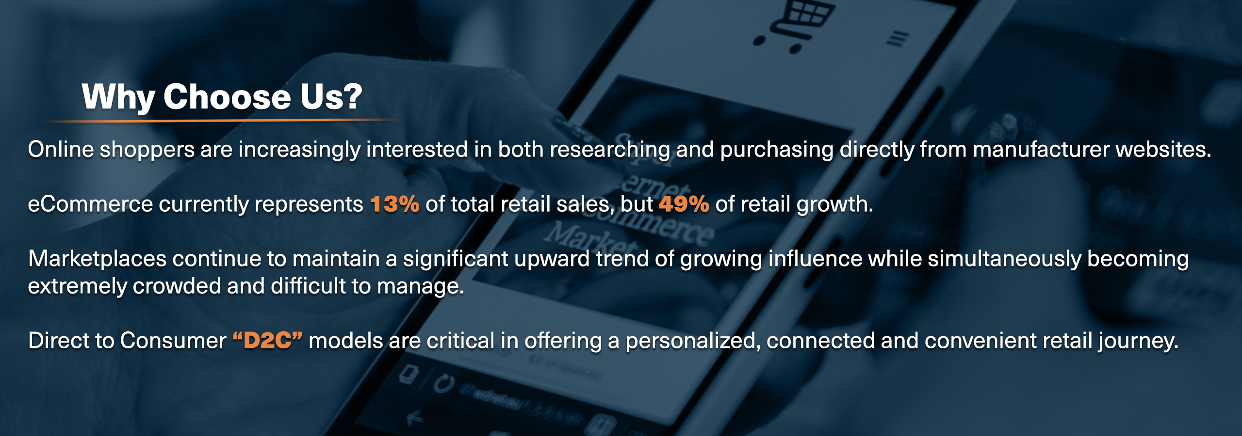 More and more online shoppers are interested in purchasing directly from manufacturers. Having a Direct to Consumer model is critical for capitalizing on this market trend.